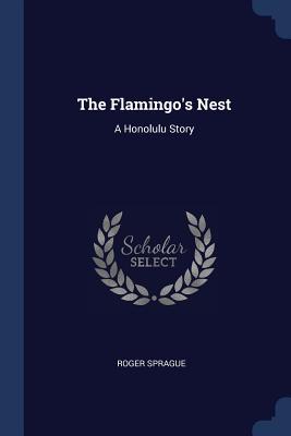 The Flamingo's Nest: A Honolulu Story - Sprague, Roger