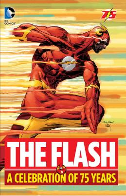 The Flash A Celebration Of 75 Years - Infantino, Carmine (Artist), and Fox, Gardner F., and Johns, Geoff