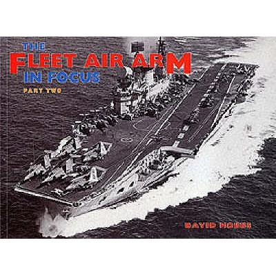 The Fleet Air Arm in Focus: Pt. 2 - Hobbs, David