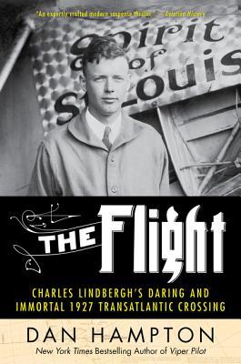 The Flight: Charles Lindbergh's Daring and Immortal 1927 Transatlantic Crossing - Hampton, Dan