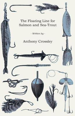 The Floating Line for Salmon and Sea-Trout - Crossley, Anthony