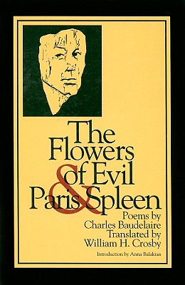 The Flowers of Evil and Paris Spleen - Baudelaire, Charles P, and Crosby, William H