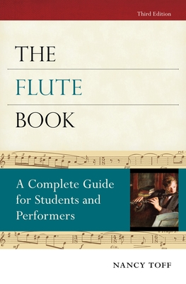The Flute Book: A Complete Guide for Students and Performers - Toff, Nancy