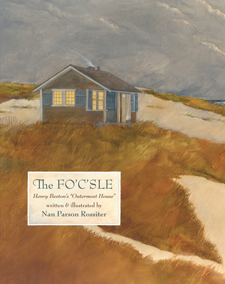 """The Fo'c'sle: Henry Beston's """"Outermost House"""" - Rossiter, Nan Parson"""