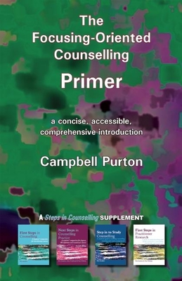The Focusing-Oriented Counselling Primer: A Concise, Accessible, Comprehensive Introduction - Purton, Campbell