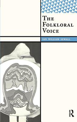 The Folkloral Voice - Sewall, Ian William
