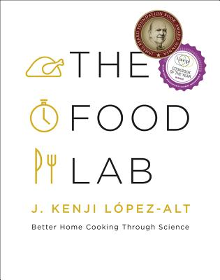 The Food Lab: Better Home Cooking Through Science - Lopez-Alt, J Kenji