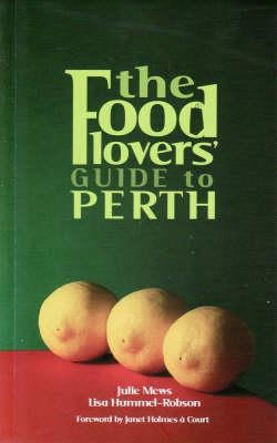 The Food Lovers' Guide to Perth - Mews, Julie, and Hummel-Robson, Lisa