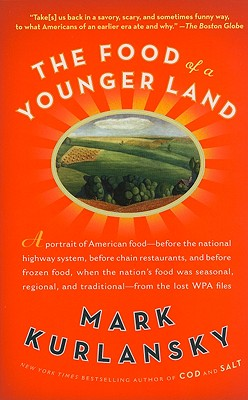 The Food of a Younger Land: A Portrait of American Food Before the National Highway System, Before Chain Restaurants, and Before Frozen Food, When the Nation's Food Was Seasonal, Regional, and Traditional - Kurlansky, Mark (Illustrator)