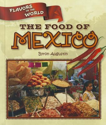 The Food of Mexico - Augustin, Byron