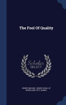 The Fool of Quality - Brooke, Henry, and Name ), Fict, and Henry (Earl of Moreland (Creator)