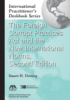 The Foreign Corrupt Practices ACT and the New International Norms, Second Edition - Deming, Stuart H