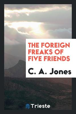 The Foreign Freaks of Five Friends - Jones, C a