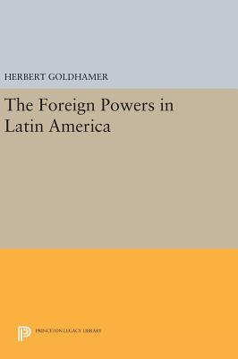 The Foreign Powers in Latin America - Goldhamer, Herbert