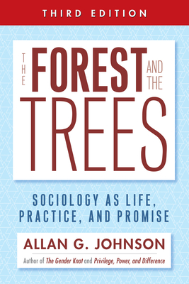 The Forest and the Trees: Sociology as Life, Practice, and Promise - Johnson, Allan