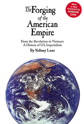 The Forging of the American Empire from the Revolution to Vietnam: A History of American Imperialism - Lens, Sidney, and Zinn, Howard, Ph.D. (Introduction by)