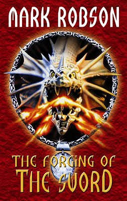 The Forging of the Sword - Robson, Mark