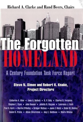 The Forgotten Homeland: A Century Foundation Task Force Report - Clarke, Richard A (Editor)