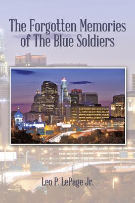 The Forgotten Memories of the Blue Soldiers - Lepage Jr, Leo P