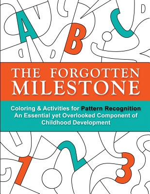 The Forgotten Milestone: A Children's Coloring & Activity Book for Pattern Recognition, an Essential Yet Overlooked Component of Childhood Development - Otillio, Stacy