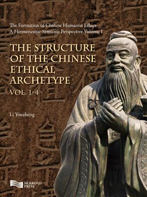The Formation of Chinese Humanist Ethics: From a Hermeneutic-Semiotic Perspective - Li, Youzheng