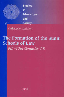 The Formation of the Sunni Schools of Law, 9th-10th Centuries C.E. - Melchert, Christopher