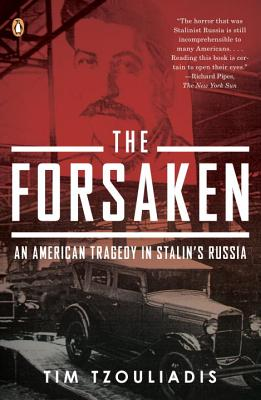 The Forsaken: An American Tragedy in Stalin's Russia - Tzouliadis, Tim