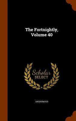 The Fortnightly, Volume 40 - Anonymous