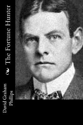 The Fortune Hunter - Phillips, David Graham