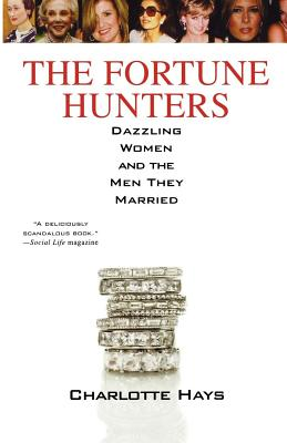 The Fortune Hunters: Dazzling Women and the Men They Married - Hays, Charlotte