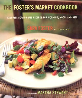 The Foster's Market Cookbook - Foster, Sara, and King, Sarah Belk, and Baigrie, James (Photographer)