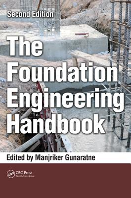 The Foundation Engineering Handbook, Second Edition - Gunaratne, Manjriker (Editor)