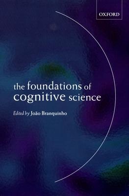 The Foundations of Cognitive Science - Branquinho, Jo O (Editor)