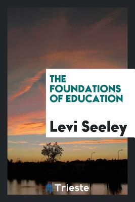 The Foundations of Education - Seeley, Levi