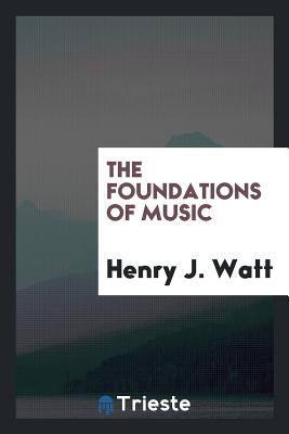 The Foundations of Music - Watt, Henry J