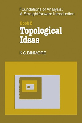 The Foundations of Topological Analysis: A Straightforward Introduction: Book 2 Topological Ideas - Binmore, K G