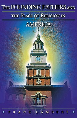 The Founding Fathers and the Place of Religion in America - Lambert, Frank