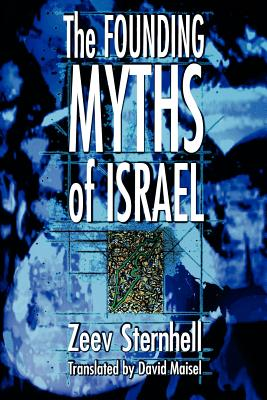 The Founding Myths of Israel: Nationalism, Socialism, and the Making of the Jewish State - Sternhell, Zeev, and Maisel, David (Translated by)