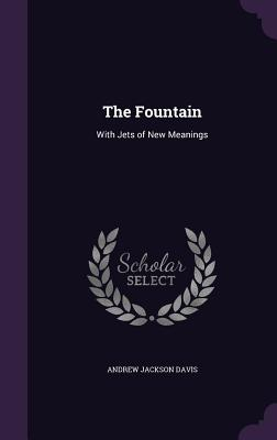 The Fountain: With Jets of New Meanings - Davis, Andrew Jackson