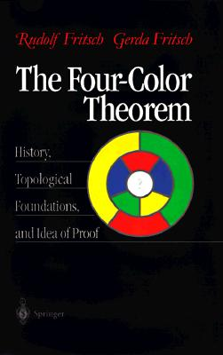 The Four-Color Theorem: History, Topological Foundations, and Idea of Proof - Fritsch, Rudolf, and Fritsch, R, and Fritsch, Gerda