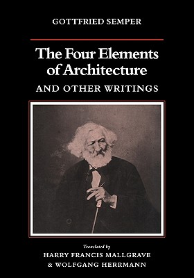 The Four Elements of Architecture and Other Writings - Semper, Gottfried, and Mallgrave, Harry Francis (Introduction by), and Herrmann, Wolfgang (Translated by)