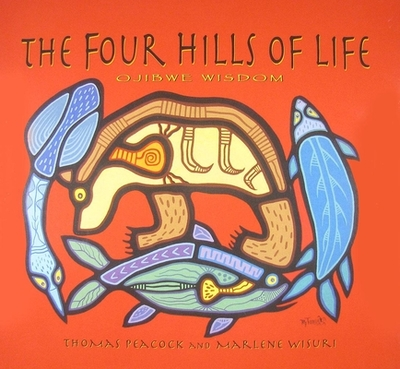 The Four Hills of Life: Ojibwe Wisdom - Peacock, Thomas, and Wisuri, Marlene