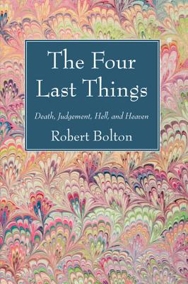 The Four Last Things - Bolton, Robert