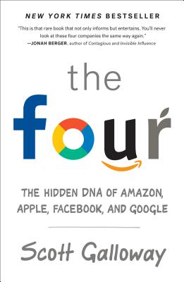 The Four: The Hidden DNA of Amazon, Apple, Facebook, and Google - Galloway, Scott