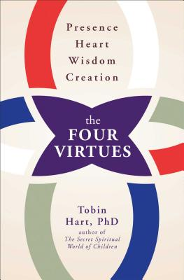 The Four Virtues: Presence, Heart, Wisdom, Creation - Hart, Tobin