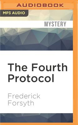 The Fourth Protocol - Forsyth, Frederick, and Rintoul, David (Read by)