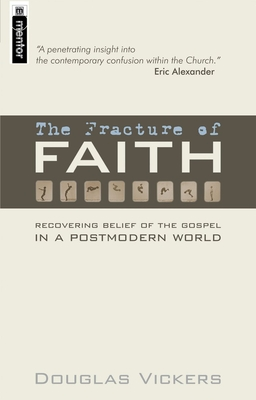 The Fracture of Faith: Recovering the Belief of the Gospel in a Post-Modern World - Vickers, Douglas