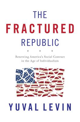 The Fractured Republic: Renewing America's Social Contract in the Age of Individualism - Levin, Yuval