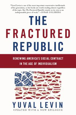 The Fractured Republic (Revised Edition): Renewing America's Social Contract in the Age of Individualism - Levin, Yuval