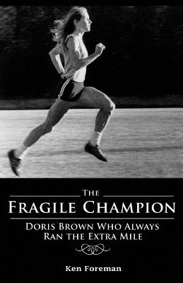 The Fragile Champion: Doris Brown Who Always Ran the Extra Mile - Foreman, Ken